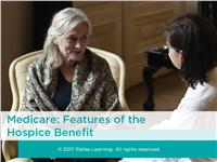 Medicare: Features of the Hospice Benefit