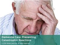 Dementia Care: Preventing Catastrophic Reactions
